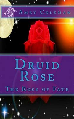Druid Rose: The Rose of Fate