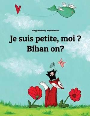 Je Suis Petite, Moi ? Bihan On?: Un Livre D'Images Pour Les Enfants (Edition Bilingue Francais-Breton)