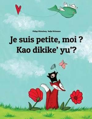 Je Suis Petite, Moi ? Kao Dikike' Yu'?: Un Livre D'Images Pour Les Enfants (Edition Bilingue Francais-Chamorro)