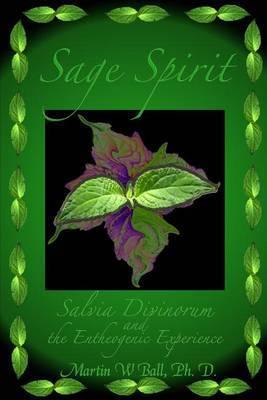 Sage Spirit: Salvia Divinorum and the Entheogenic Experience