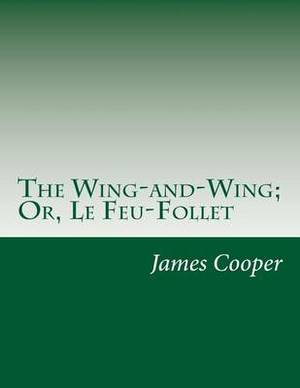 The Wing-And-Wing; Or, Le Feu-Follet