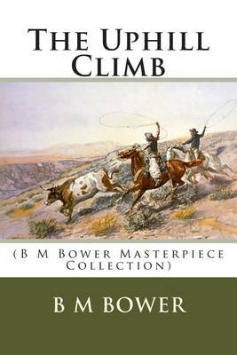 The Uphill Climb: (B M Bower Masterpiece Collection)