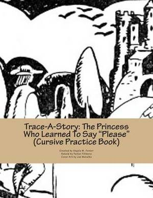 Trace-A-Story: The Princess Who Learned to Say  Please  (Cursive Practice Book)