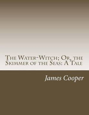 The Water-Witch; Or, the Skimmer of the Seas: A Tale