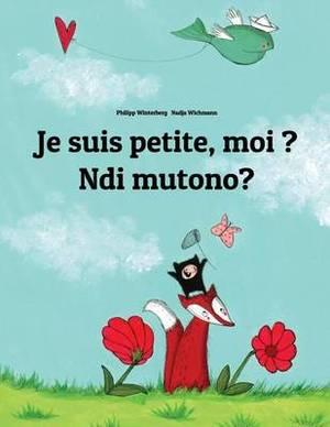Je Suis Petite, Moi ? Ndi Mutono?: Un Livre D'Images Pour Les Enfants (Edition Bilingue Francais-Luganda)