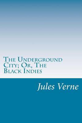 The Underground City; Or, the Black Indies