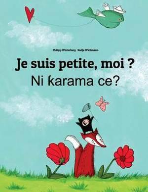 Je Suis Petite, Moi ? Ni Karama Ce?: Un Livre D'Images Pour Les Enfants (Edition Bilingue Francais-Haoussa)
