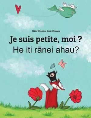 Je Suis Petite, Moi ? He Iti Ranei Ahau?: Un Livre d'Images Pour Les Enfants (Edition Bilingue Fran ais-Reo Maori)