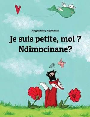 Je Suis Petite, Moi ? Ndimncinane?: Un Livre D'Images Pour Les Enfants (Edition Bilingue Francais-Xhosa)