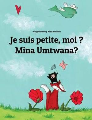 Je Suis Petite, Moi ? Mina Umtwana?: Un Livre D'Images Pour Les Enfants (Edition Bilingue Francais-Zoulou)