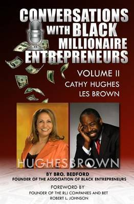 Conversation with Black Millionaire Entrepreneurs: No Non-Sense Lessons from Those Who've Been There, Done That! Vol 2
