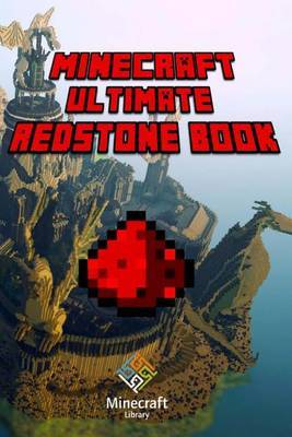 Minecraft: Ultimate Redstone Book: Amazing Minecraft Redstone Secrets and Guides for You!