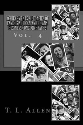 Achievements & Legacies of Famous African Americans  : Business Conglomerates: Vol. IV