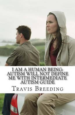 I Am a Human Being: Autism Will Not Define Me with Intermediate Autism Guide: Intermediate Autism Social Skills Guide
