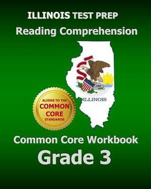 Illinois Test Prep Reading Comprehension Common Core Workbook Grade 3: Covers the Literature and Informational Text Reading Standards