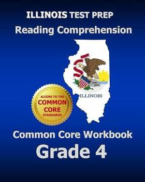 Illinois Test Prep Reading Comprehension Common Core Workbook Grade 4: Covers the Literature and Informational Text Reading Standards