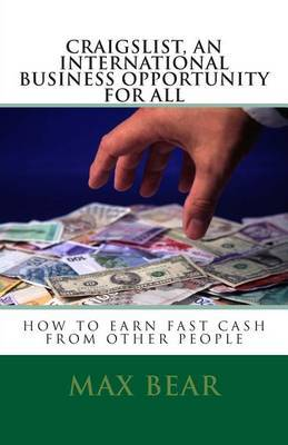 Craigslist, an International Business Opportunity for All: How to Earn Fast Cash from Other People