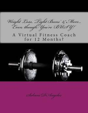 Weight Loss, 'Tight Buns' & More... Even Though You're 'Busy!'  : A Virtual Fitness Coach for 12 Months?