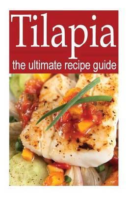Tilapia - The Ultimate Recipe Guide