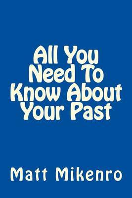 All You Need to Know about Your Past