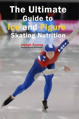 The Ultimate Guide to Ice and Figure Skating Nutrition: Maximize Your Potential