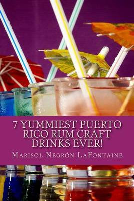 7 Yummiest Puerto Rico Rum Craft Drinks Ever!: Warning: Your Cocktail Party Demand May Grow Unmanageable Using These Recipes.
