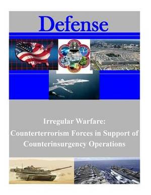 Irregular Warfare: Counterterrorism Forces in Support of Counterinsurgency Operations