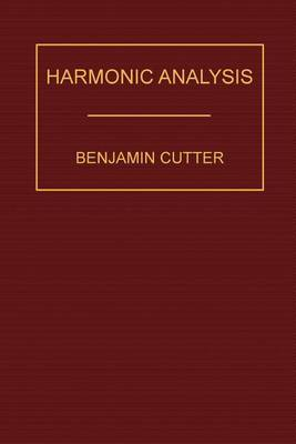 Harmonic Analysis: A Course in the Analysis of the Chords and of the Non-Harmonic Tones to Be Found in Music, Classic and Modern