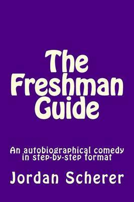 The Freshman Guide: An Autobiographical Comedy in Step-By-Step Format