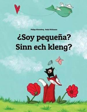 Soy Pequena? Sin Ech Kleng?: Libro Infantil Ilustrado Espanol-Luxemburgues (Edicion Bilingue)