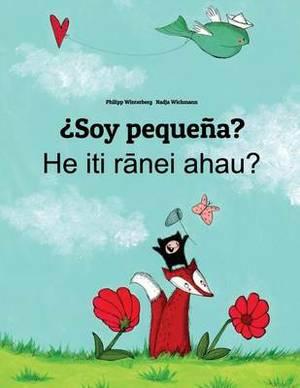 Soy Pequena? He Iti Ranei Ahau?: Libro Infantil Ilustrado Espanol-Maori (Edicion Bilingue)