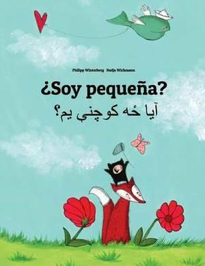 Soy Pequena? YA Dzh Kwchne Ym?: Libro Infantil Ilustrado Espanol-Pastun (Edicion Bilingue)