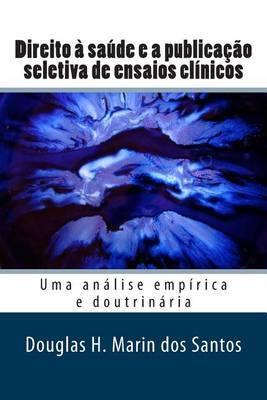 Direito a Saude E a Publicacao Seletiva de Ensaios Clinicos: Uma Analise Empirica E Doutrinaria