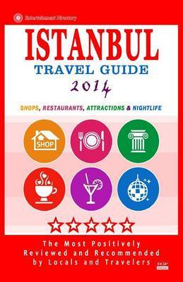 Istanbul Travel Guide 2014: Shop, Restaurants, Arts, Entertainment and Nightlife in Istanbul, Turkey (City Travel Guide 2014)