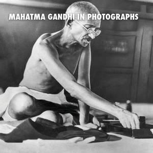 Mahatma Gandhi in Photographs: Remembering Bapu [Full Color]