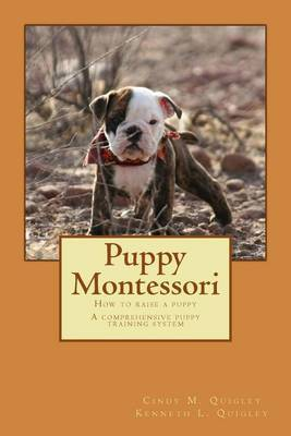 Puppy Montessori: How to Raise a Puppy; A Comprehensive Puppy Training System
