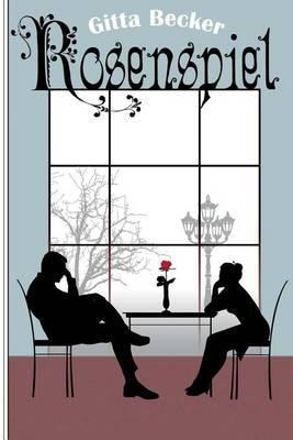 Rosenspiel: Roman