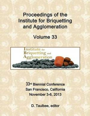 Proceedings of the: Institute for Briquetting and Agglomeration