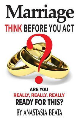 Marriage - Think Before You Act: Are You Really, Really, Really Ready for This