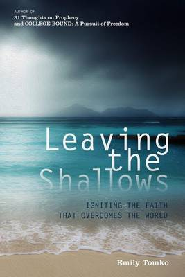 Leaving the Shallows: Igniting the Faith That Overcomes the World