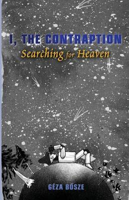 I, the Contraption: Searching for Heaven