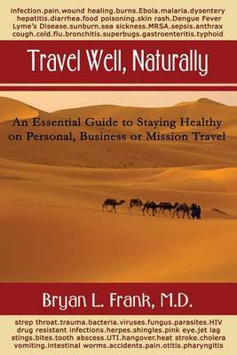 Travel Well, Naturally: An Essential Guide to Staying Healthy on Personal, Business and Mission Travel