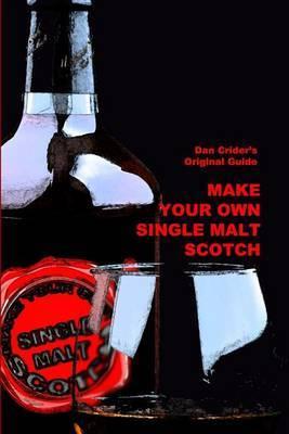 Make Your Own Single Malt Scotch: You Make...You Drink