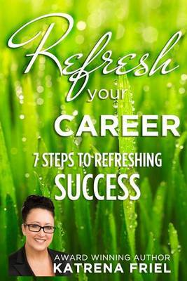 Refresh Your Career: 7 Steps to Refreshing Success