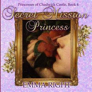 Secret Mission Princess: Princesses of Chadwick Castle Adventures Series