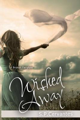Wished Away: (A Broken Fairy Tale)