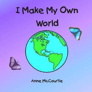 I Make My Own World