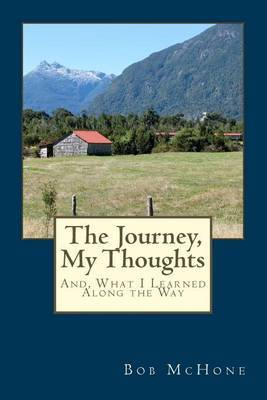 The Journey, My Thoughts: And, What I Learned Along the Way