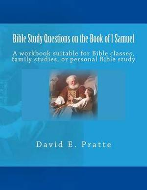 Bible Study Questions on the Book of 1 Samuel: A Workbook Suitable for Bible Classes, Family Studies, or Personal Bible Study