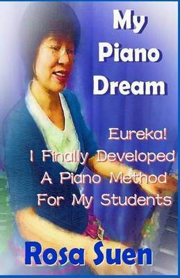 My Piano Dream - Eureka! I Finally Developed a Piano Method for My Students